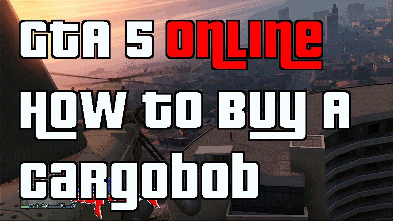 Gta 5 Online How To Buy A Cargobob Keep A Cargobob Gta 5 Online Gta Gta 5