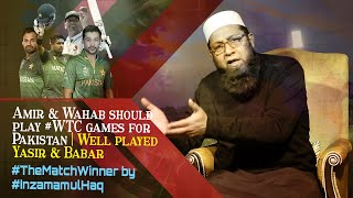 Amir & Wahab should play #WTC games for Pakistan | Well done Yasir & Babar #TMW by #InzamamulHaq