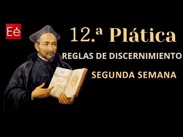39 Reglas Discernimiento 2ª Semana (12ª Plática - día 39 de 50)