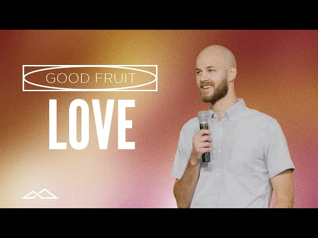 Loving Others as Yourself   Good Fruit: Love   Matt Weaver