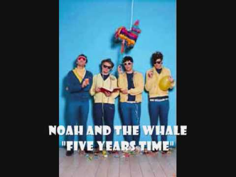 Noah And The Whale \ - in five years time
