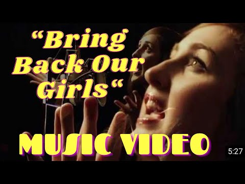 """Bring Back Our Girls"" MUSIC VIDEO"