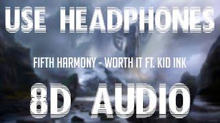 Fifth Harmony - Worth It Ft- Kid Ink  8d Audio