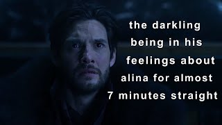 the darkling being in his feelings about alina for almost 7 minutes straight
