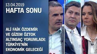 Türkiye'nin ekonomik geleceği - Hafta Sonu 13.04.2019 Cumartesi