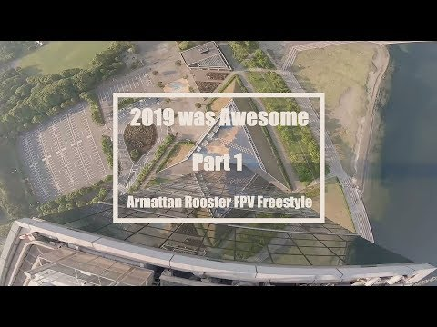 2019 Was Awesome Part 1 / Armattan Rooster FPV Freestyle