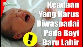 Kondisi Yang Harus di Waspadai Pada Bayi Baru Lahir