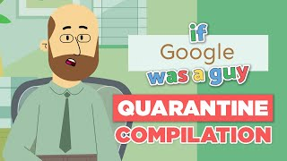 If Google Was a Guy (Quarantine Edition Full Series)