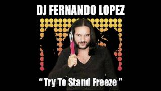 Dj Fernando Lopez - Try To Stand Freeze