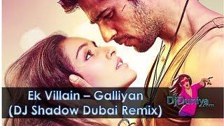 Galliyan-Ek Villain Dj Shadow Dubai Remix | DjDuniya.Com