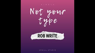 Not Your Type BY ROB WRITE