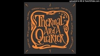 Thermal and A Quarter - Sevenish