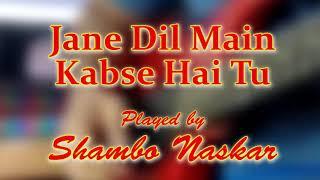 Jane dil mail kabse hai tu (Instrumental)| played by Shambo Naskar.