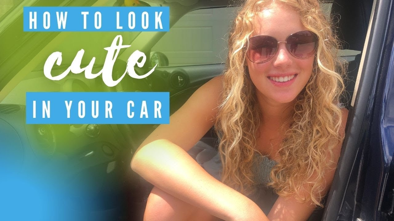 How to Look Cute in your Car