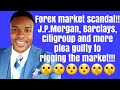 Forex FX market rigging. J.P. Morgan, Citigroup, Barclays..