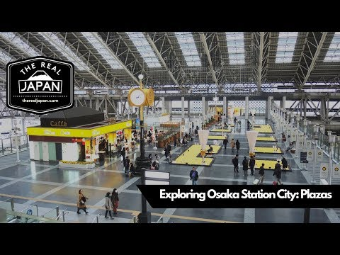 Exploring Osaka Station City: Plazas | The Real Japan | HD