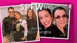 Vlog no SPFW45: desfile da PatBo e Manolita