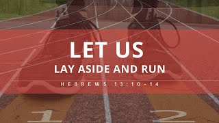 Let Us Lay Aside and Run: Sunday Evening Service 8/9/20