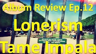Album Review Ep.12 - Lonerism - Tame Impala