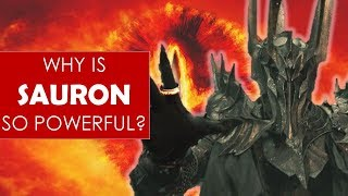 Why is Sauron so powerful? [ Lord of the Rings l The Silmarillion l Tolkien ]