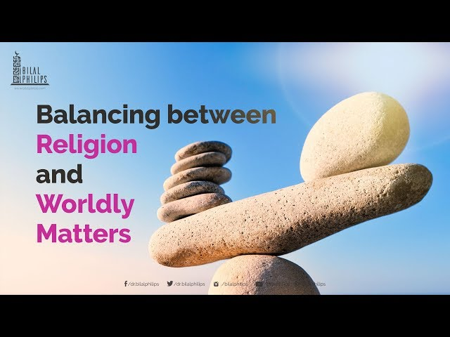 Balancing between Religion and Worldly Matters - Dr. Bilal Philips [HD]