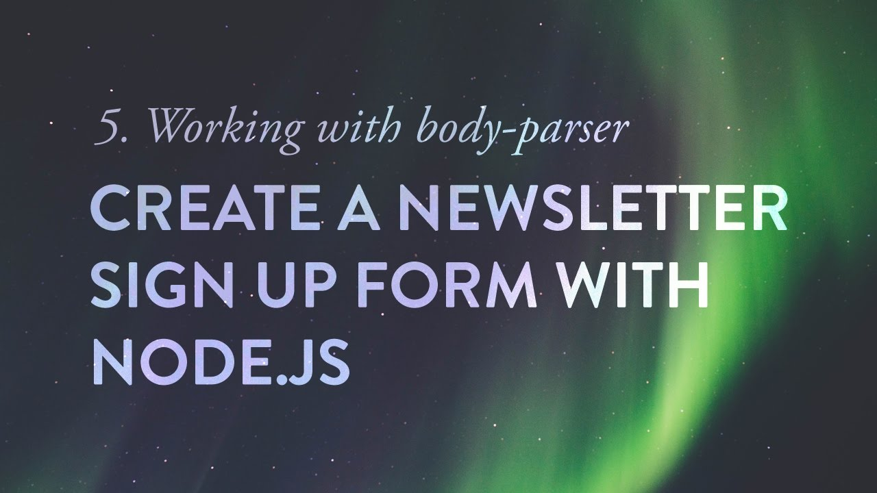 Working With Body Parser Create A Newsletter Signup Form With Node