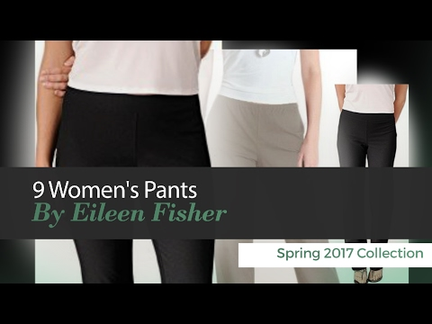 9 Women's Pants By Eileen Fisher Spring 2017 Collection