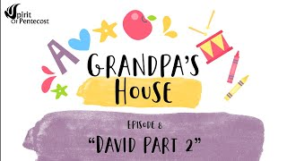 Grandpa's House- Ep 8 'David Part 2'