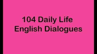Video 104 Daily Life English Dialogues download MP3, 3GP, MP4, WEBM, AVI, FLV Agustus 2018
