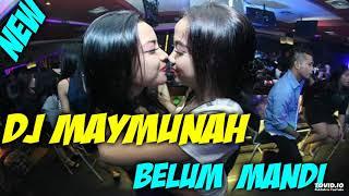 DJ MAYMUNAH BELUM MANDI TERBARU 2018 ENAK KALEE AKHIR TAHUN