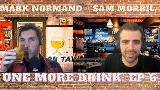 One More Drink (with Mark Normand & Sam Morril): Ep 6