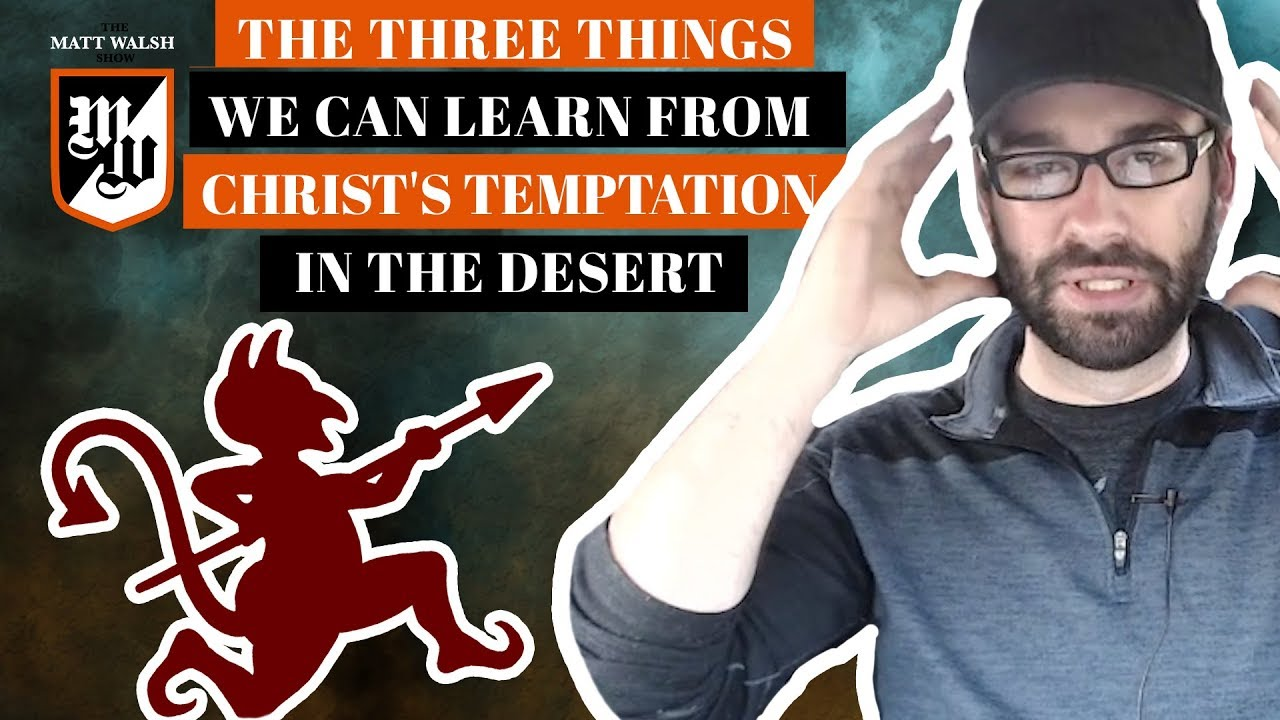 The Three Things We Can Learn From Christ's Temptation In The Desert | The Matt Walsh Show Ep.