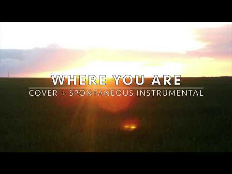 """""""Where You Are"""" - by Leeland. Instrumental cover + spontaneous"""
