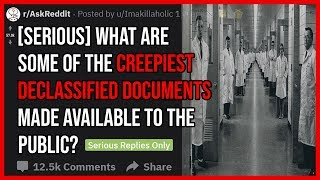 [SERIOUS] What Are The  Creepiest Declassified Documents Made Available To The Public? | R/askreddit