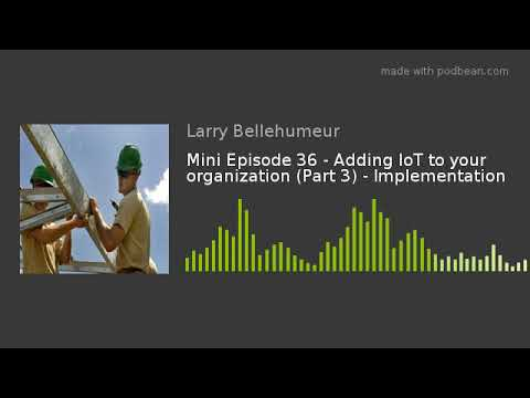 Mini Episode 36 - Adding IoT To Your Organization (Part 3) - Implementation