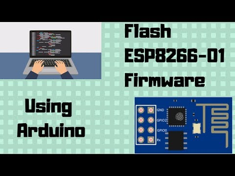 How to flash ESP8266-01 Firmware using Arduino