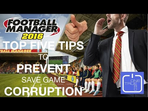 Top tips to STOP FM16 game corruption | Football Manager 2016