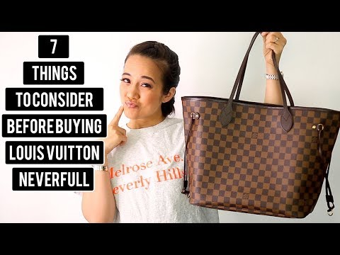 7 THINGS TO CONSIDER BEFORE BUYING A LOUIS VUITTON NEVERFULL