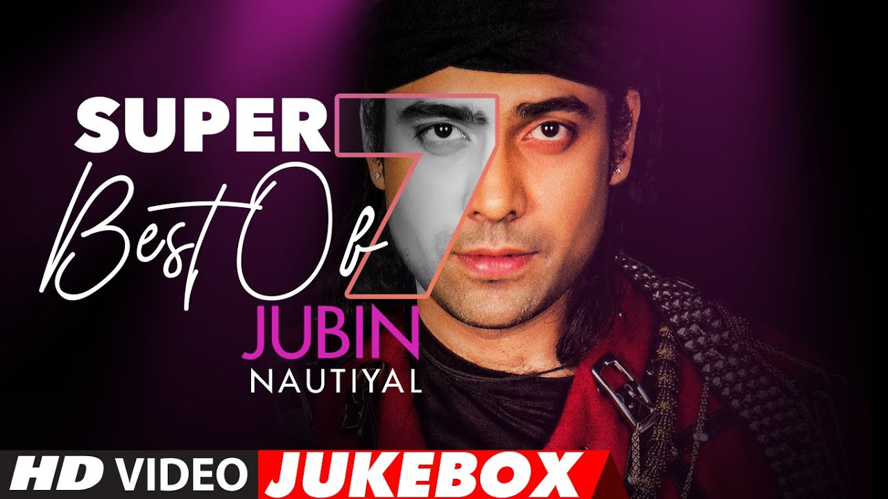 Download Super 7 : Best Of JUBIN NAUTIYAL Songs   Video Jukebox   Latest Hindi Romantic Songs