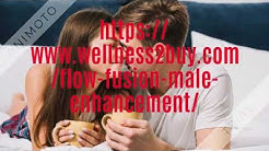 Flow Fusion Male Enhancement:-[Updated 2019]read About Benefits And buy!!!