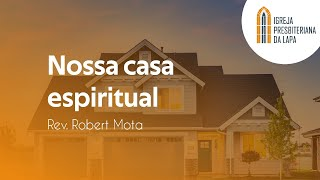 Nossa casa espiritual - Rev. Robert Mota