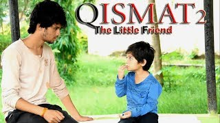 Qismat 2 | Little Friend Story | Bhai Love Special | Song By Ammy Virk