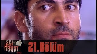 Acı Hayat 21.Bölüm Tek Part İzle (HD)