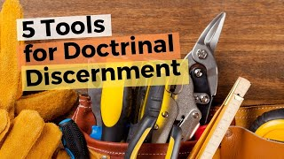 5 Tools for Doctrinal Discernment