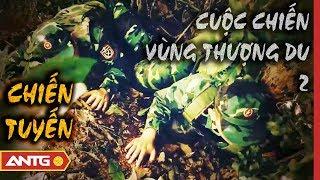 Cuộc Chiến Vùng Thượng Du - Tập 2: Chiến Tuyến | Hồ Sơ Vụ Án 2019 | ANTV