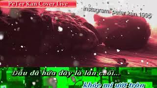 Yêu Không Hối Tiếc ( Cover ) PeTer Kan  (nhạc buồn thất tình ) 2x