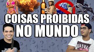 COISAS PROIBIDAS EM ALGUNS LUGARES DO MUNDO