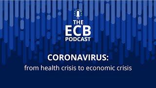 The ECB Podcast - Coronavirus: from health crisis to economic crisis