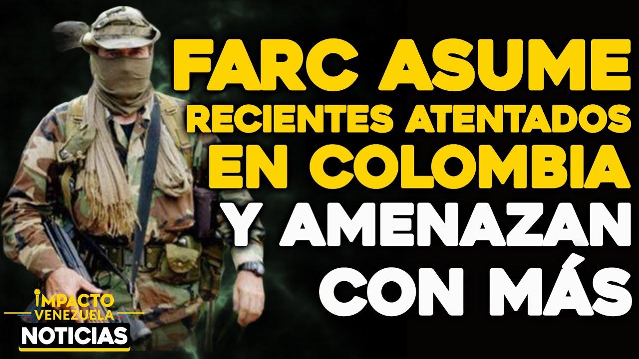 Las FARC asumen recientes atentados en Colombia y amenazan con más | 🔴  NOTICIAS VENEZUELA HOY