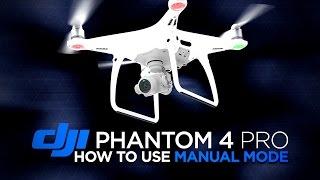 Використовуючи ручний режим камери на DJI Фантом 4 Про